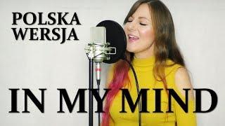 IN MY MIND - Dynoro & Gigi D'Agostino POLSKA WERSJA | POLISH VERSION by Kasia Staszewska