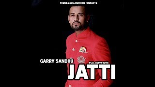 JATTI | GARRY SANDHU ft . MONEY | OFFICIAL FULL AUDIO SONG | FRESH MEDIA RECORDS