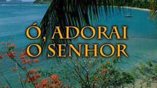 002 Ó ADORAI O SENHOR - HINÁRIO ADVENTISTA