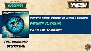 Daylight vs Calling (Yves V TML' 17 Mashup)