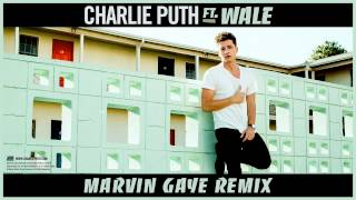 Charlie Puth - Marvin Gaye ft. Wale [Remix]