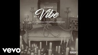 2 Chainz - It's A Vibe (Audio) ft. Ty Dolla $ign, Trey Songz, Jhené Aiko