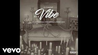 2 Chainz - It's A Vibe (Audio) ft. Ty Dolla $ign, Trey Songz, Jhené Aiko