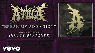 Attila - Break My Addiction (audio)