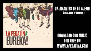 07. Amantes de lo Ajeno (feat. Love of Lesbian ) - La Pegatina - Eureka! (Kasba Music, 2013)