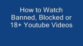 How to Watch Banned, Blocked 18+ or Not Available in your Country Youtube Videos