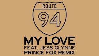 Route 94 - My Love (Prince Fox Remix) [feat. Jess Glynne]