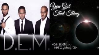 """""""You Got That Thing"""" - featuring DEM"""
