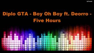 Diplo GTA - Boy Oh Boy ft. Deorro - Five Hours