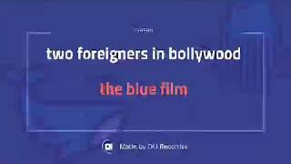 The Blue Film| Two Foreigners In Bollywood| The Good Dudes