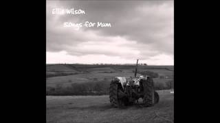 Ellie Wilson - Every River (Songs for Mum)
