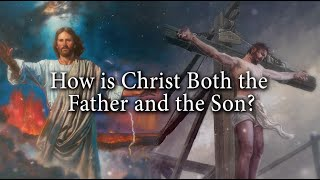 How is Christ Both the Father and the Son? Knowhy #92