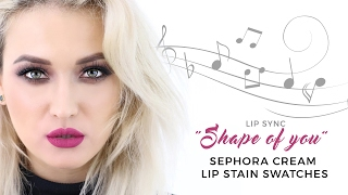 Sephora Cream Lip Stain Swatches 💄 [Shape of You Cover 🎤]