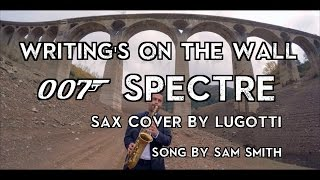 Writing's On The Wall Cover - Spectre Instrumental - Sam Smith (New James Bond) Saxophone By LuGotti