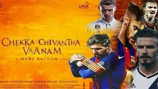 Chekka Chivantha Vaanam ft Messi,Ronaldo,Neymer,Zlatan Football Version