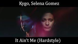Kygo, Selena Gomez - It Ain't Me (Hardstyle Remix)