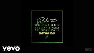 Borgeous, Rvssian & M.R.I - Ride It (ft. Sean Paul) (SAYMYNAME Remix)