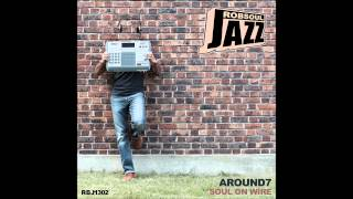 Around7 - Soul On Wire LP - J'ai Dit La 1 (RobsoulJazz)
