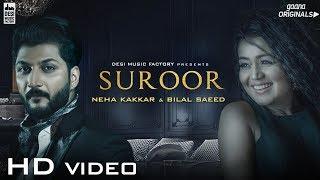 Suroor - Neha Kakkar & Bilal Saeed   Official Video width=