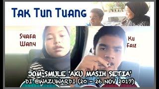 Syafa Wany & Ku Faiz - Tak Tun Tuang - SMULE Aku Masih Setia