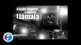 Kendo Kaponi Feat Baby Rasta - Llamala (Original Song) (Con Letra)