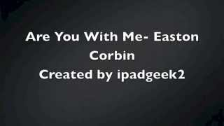 Are You With Me- Easton Corbin