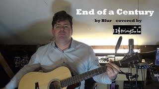"""♫♪ Blur """"End of a Century"""" Acoustic cover by 12Stringsolo"""