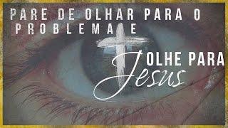 Pare de Olhar Para o Problema e Olhe Para Jesus - Paulo Junior