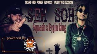 Squash Ft. Rygin King - Seh Soh [Skull Game Riddim] November 2017