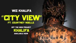 Wiz Khalifa - City View ft Courtney Noelle [Official Audio]