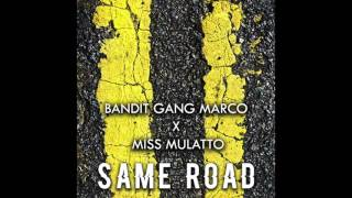 "Bandit Gang Marco & Miss Mulatto - ""Same Road"" OFFICIAL VERSION"