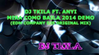 Dj Tkila Ft  Anyi - Mira como baila 2014 (DEmo Edm Company Djs Original Mix)