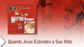 Mattos Nascimento - Quando Jesus Estendeu a Sua Mão