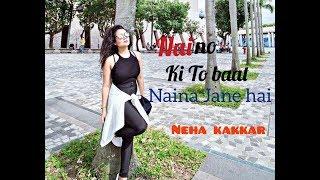 Naino Ki To Baat Naina Jane Hai (Female  Version) - Neha Kakkar width=