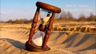 Arri Ft. Seres - No espero nada. *LCDF+DF 2016.