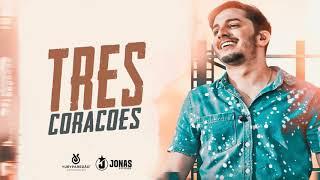 Jonas Esticado - Três Corações [Musica Nova]