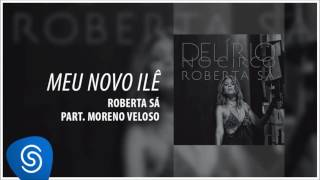 Roberta Sá - Meu novo ilê - part Moreno Veloso (Álbum Delírio no Circo) [Áudio Oficial]