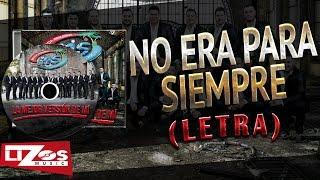 BANDA MS - NO ERA PARA SIEMPRE (LETRA)