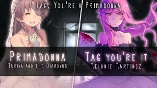 Nightcore ↬ Tag, You're a Primadonna [Switching Vocals | Mashup]