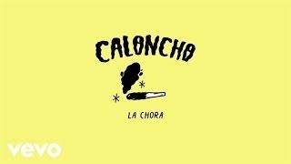 Caloncho - La Chora