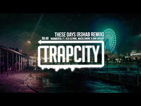 Rudimental ft. Jess Glynne, Macklemore & Dan Caplen - These Days (R3HAB Remix)