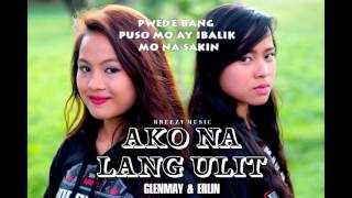 Glenmay & Erlin - Ako Na Lang Ulit  ( Breezy Music Pro ) ( Beatsbyfoenineth 2016 )