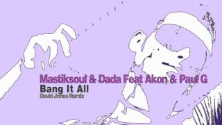 MASTIKSOUL & DADA FEAT AKON & PAUL G - Bang It All (David Jones Remix)