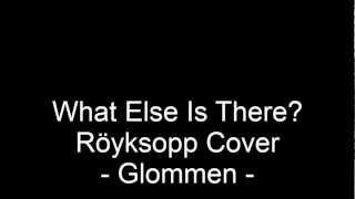 What Else Is There? Röyksopp Cover - Metal Version (Glommen)