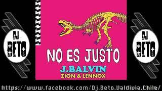 J Balvin ,  Zion & Lennox - No Es Justo (Dj Beto) Extended