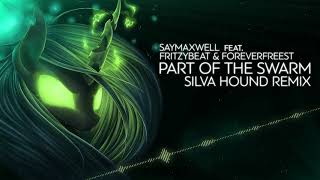 SayMaxWell ft. FritzyBeat & ForeverFreest - Part of the Swarm (Silva Hound Remix)