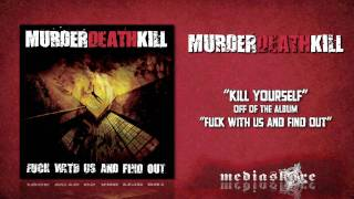"Murder Death Kill ""Kill Yourself"""