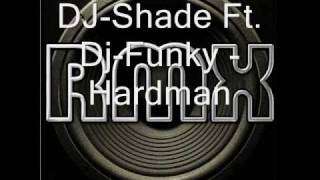Dj-Shade Ft. Dj-Funky - Hardman_0001.wmv