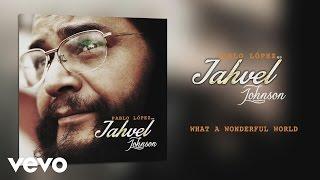 "Pablo López ""Jahvel Johnson"" - What a Wonderful World"