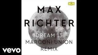 Max Richter - Dream 13 (Marconi Union Remix)